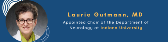Laurie Gutmann recruited as Chair of Neurology, Indiana University School of Medicine